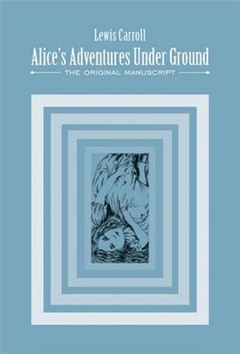Lewis Carroll - Alice's Adventures Underground